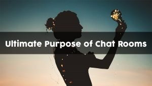 The Ultimate Purpose of Chat Rooms